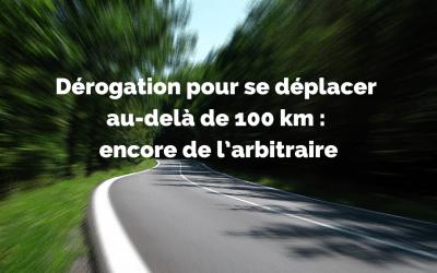 Dérogation pour se déplacer au-delà de 100 km : encore de l'arbitraire